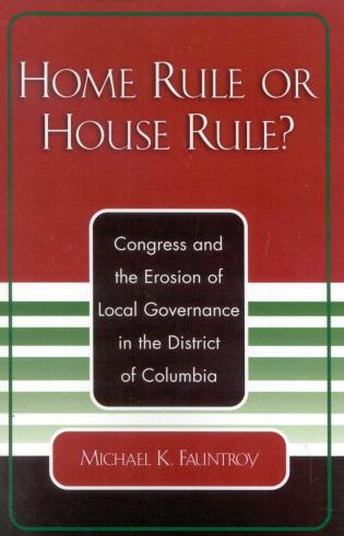 Cover image for the book Home Rule or House Rule?: Congress and the Erosion of Local Governance in the District of Columbia