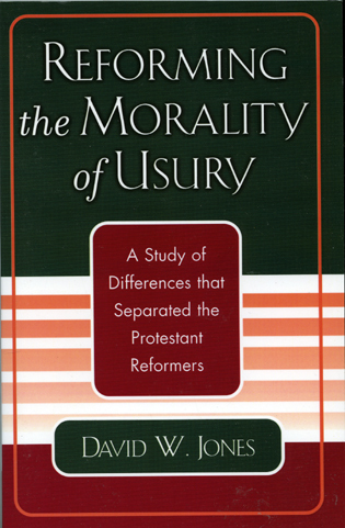 Cover image for the book Reforming the Morality of Usury: A Study of the Differences that Separated the Protestant Reformers