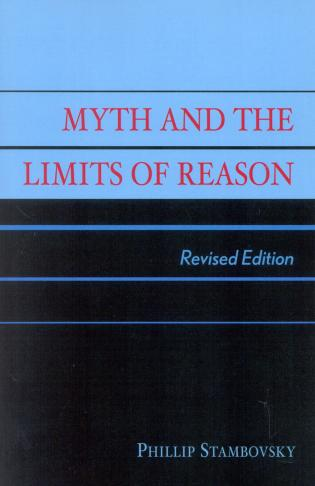 Cover image for the book Myth and the Limits of Reason, Revised Edition
