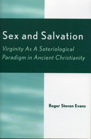 Cover image for the book Sex and Salvation: Virginity As A Soteriological Paradigm in Ancient Christianity