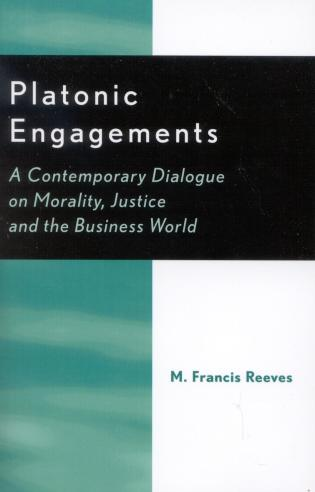 Cover image for the book Platonic Engagements: A Contemporary Dialogue on Morality, Justice and the Business World