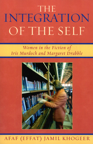 Cover image for the book The Integration of the Self: Women in the Fiction of Iris Murdoch and Margaret Drabble