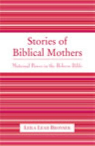 Cover image for the book Stories of Biblical Mothers: Maternal Power in the Hebrew Bible