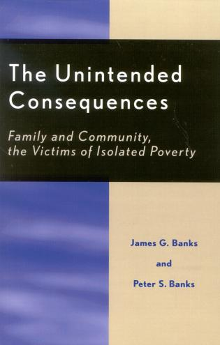 Cover image for the book The Unintended Consequences: Family and Community, the Victims of Isolated Poverty