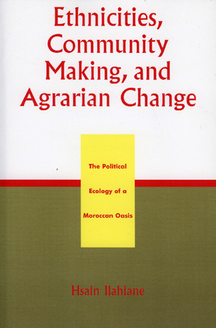 Cover image for the book Ethnicities, Community Making, and Agrarian Change: The Political Ecology of a Moroccan Oasis