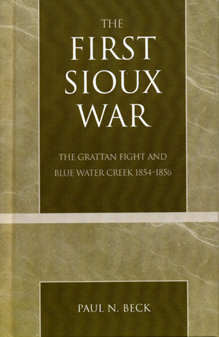 Cover image for the book The First Sioux War: The Grattan Fight and Blue Water Creek 1854-1856
