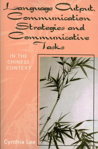 Cover image for the book Language Output, Communication Strategies, and Communicative Tasks: In the Chinese Context