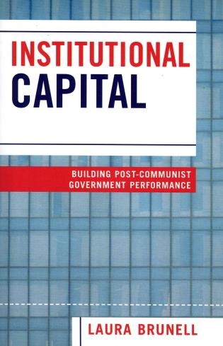 Cover image for the book Institutional Capital: Building Post-Communist Government Performance