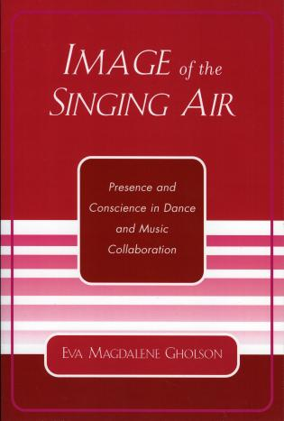 Cover image for the book Image of the Singing Air: Presence and Conscience in Dance and Music Collaboration