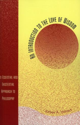 Cover image for the book An Introduction to the Love of Wisdom: An Essential and Existential Approach to Philosophy