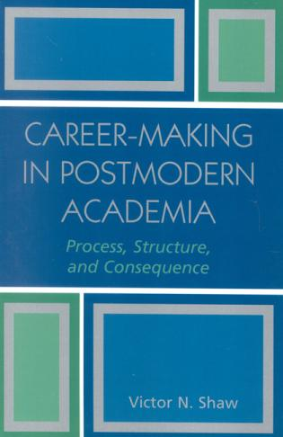 Cover image for the book Career-Making in Postmodern Academia: Process, Structure, and Consequence