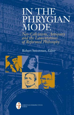 Cover image for the book In the Phrygian Mode: Neo-Calvinism, Antiquity, and the Lamentations of Reformational Philosophy