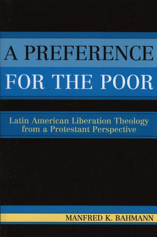 Cover image for the book A Preference for the Poor: Latin American Liberation Theology from a Protestant Perspective