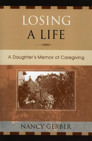 Cover image for the book Losing a Life: A Daughter's Memoir of Caregiving