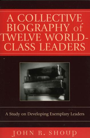 Cover image for the book A Collective Biography of Twelve World-Class Leaders: A Study on Developing Exemplary Leaders