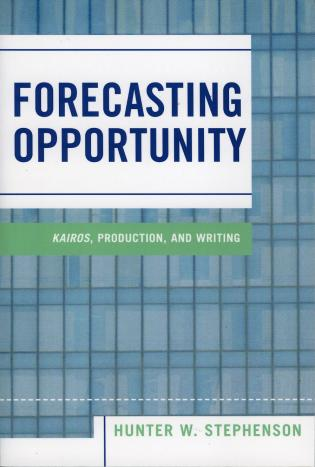 Cover image for the book Forecasting Opportunity: Kairos, Production, and Writing