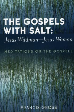 Cover image for the book The Gospels with Salt: Jesus Wildman-Jesus Woman: Meditations on the Gospels
