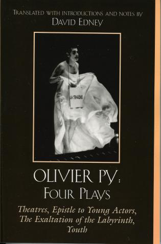 Cover image for the book Olivier Py: Four Plays: Theatres, Epistle to Young Actors, The Exaltation of the Labyrinth, Youth