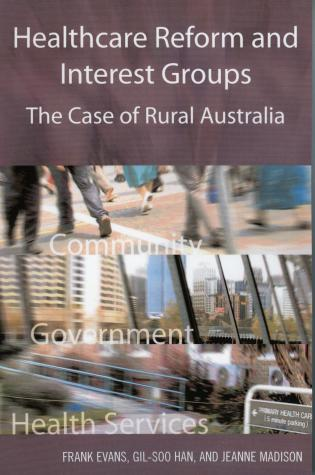Cover image for the book Healthcare Reform and Interest Groups: Catalysts and Barriers in Rural Australia