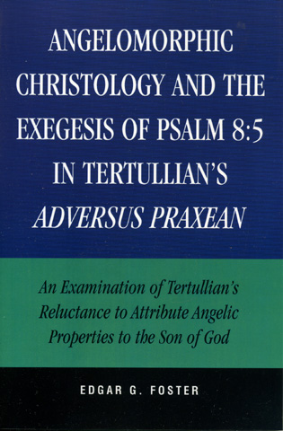 Cover image for the book Angelomorphic Christology and the Exegesis of Psalm 8:5 in Tertullian's Adversus Praxean: An Examination of Tertullian's Reluctance to Attribute Angelic Properties to the Son of God