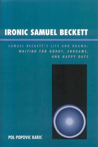 Cover image for the book Ironic Samuel Beckett: Samuel Beckett's Life and Drama