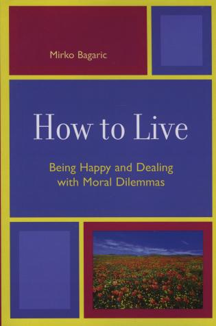 Cover image for the book How to Live: Being Happy and Dealing with Moral Dilemmas