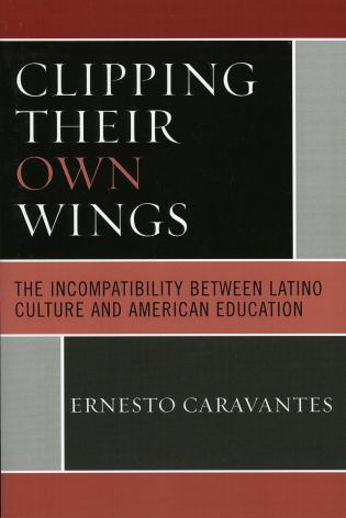 Cover image for the book Clipping Their Own Wings: The Incompatibility between Latino Culture and American Education