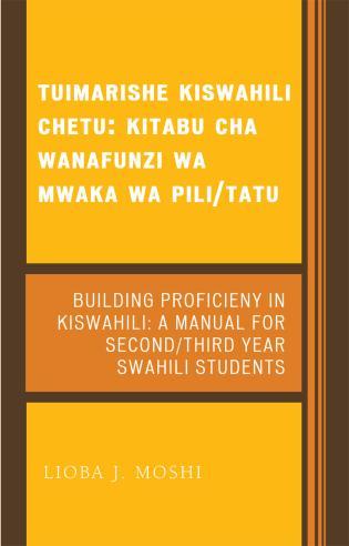 Cover image for the book Tuimarishe Kiswahili Chetu / Building Proficiency in Kiswahili: Kitabu cha Wanafunzi wa Mwaka wa Pili/Tutu / A Manual for Second/Third Year Swahili Students