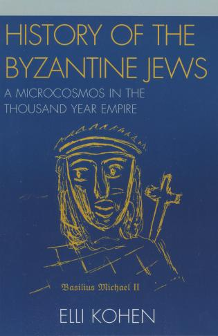 Cover image for the book History of the Byzantine Jews: A Microcosmos in the Thousand Year Empire