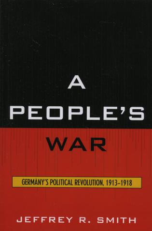 Cover image for the book A People's War: Germany's Political Revolution, 1913-1918