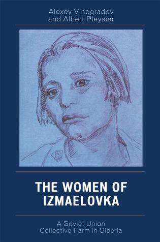 Cover image for the book The Women of Izmaelovka: A Soviet Union Collective Farm in Siberia