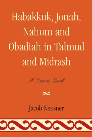 Cover image for the book Habakkuk, Jonah, Nahum, and Obadiah in Talmud and Midrash: A Source Book