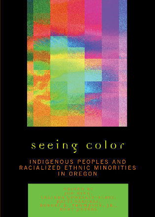 Cover image for the book Seeing Color: Indigenous Peoples and Racialized Ethnic Minorities in Oregon
