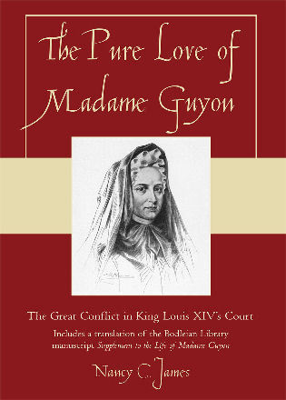 Cover image for the book The Pure Love of Madame Guyon: The Great Conflict in King Louis XIV's Court
