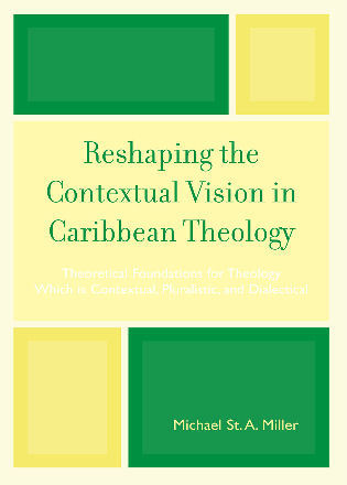 Cover image for the book Reshaping the Contextual Vision in Caribbean Theology: Theoretical Foundations for Theology which is Contextual, Pluralistic, and Dialectical