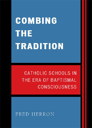 Cover image for the book Combing the Tradition: Catholic Schools in the Era of Baptismal Consciousness