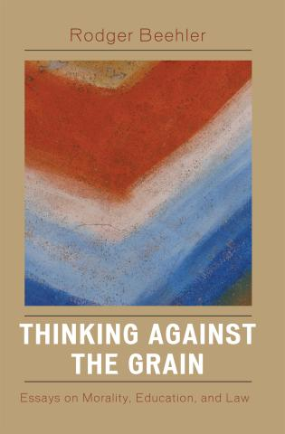 thinking against the grain essays on morality education and law  essays on morality education and law