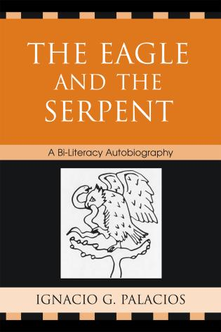 Cover image for the book The Eagle and the Serpent: A Bi-Literacy Autobiography