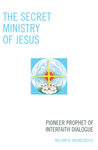 Cover image for the book The Secret Ministry of Jesus: Pioneer Prophet of Interfaith Dialogue