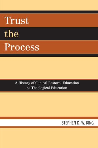 Cover image for the book Trust the Process: A History of Clinical Pastoral Education as Theological Education