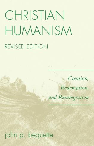 Cover image for the book Christian Humanism: Creation, Redemption, and Reintegration, Revised Edition
