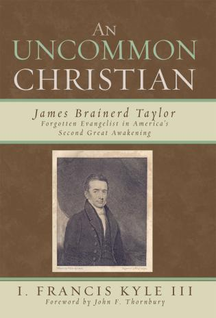 Cover image for the book An Uncommon Christian: James Brainerd Taylor, Forgotten Evangelist in America's Second Great Awakening