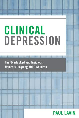 Cover image for the book Clinical Depression: The Overlooked and Insidious Nemesis Plaguing ADHD Children