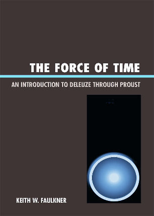 Cover image for the book The Force of Time: An Introduction to Deleuze through Proust