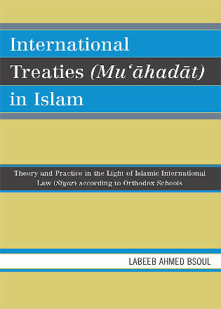 Cover image for the book International Treaties (Mu'ahadat) in Islam: Practice in the Light of Islamic International Law (Siyar) According to Orthodox Schools