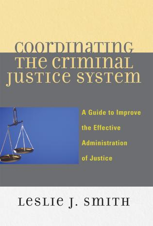 Cover image for the book Coordinating the Criminal Justice System: A Guide to Improve the Effective Administration of Justice