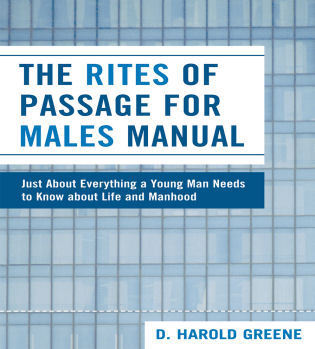 Cover image for the book The Rites of Passage for Males Manual: Just About Everything a Young Man Needs to Know About Life and Manhood