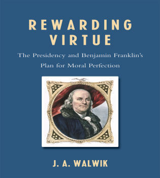 Cover image for the book Rewarding Virtue: The Presidency and Benjamin Franklin's Plan for Moral Perfection