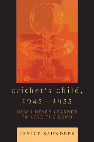 Cover image for the book Cricket's Child, 1945-1955: How I Never Learned to Love the Bomb