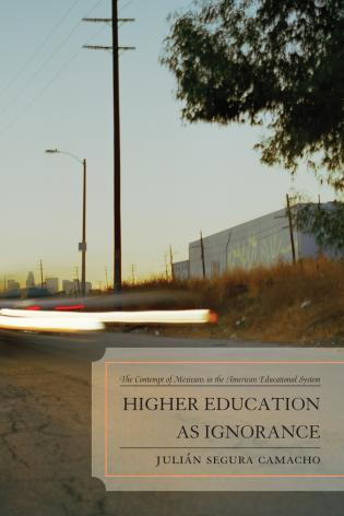 Cover image for the book Higher Education as Ignorance: The Contempt of Mexicans in the American Educational System
